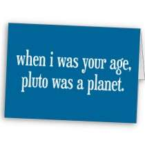 When I Was Your Age Pluto Was a Planet Greeting Card by eventfulcards
