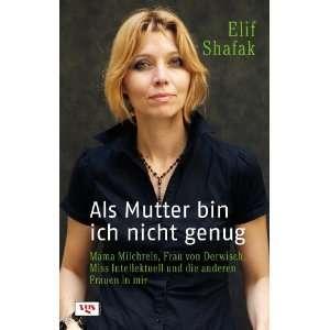 : Als Mutter bin ich nicht genug (9783802537240): Elif Shafak: Books