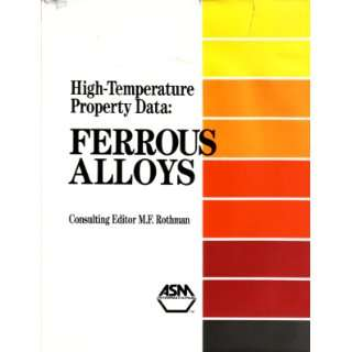 High Temperature Property Data: Ferrous Alloys: Micheal F. Rothman