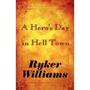 A Heros Day in Hell Town (9781448985227): Ryker Williams