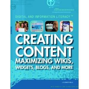 Creating Content: Maximizing Wikis, Widgets, Blogs, and