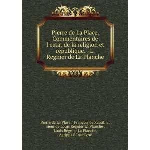 ©gnier La Planche, Agrippa d  Aubigné Pierre de La Place  Books