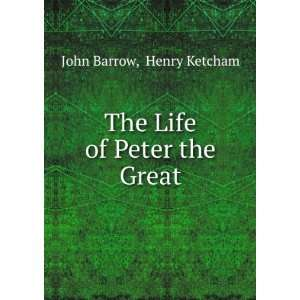 Life of Peter the Great Henry Ketcham John Barrow  Books
