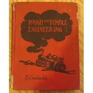 Rough and tumble engineering; A book of instructions for operators of