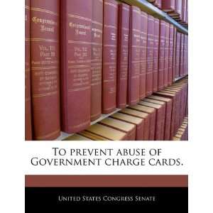 To prevent abuse of Government charge cards