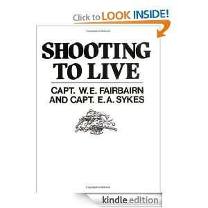 Shooting To Live W.E. Fairbairn, E.A. Sykes  Kindle Store