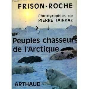 Peuples chasseurs de larctique: Frison roche: Books