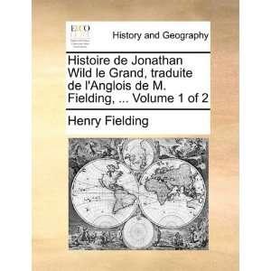 Histoire de Jonathan Wild le Grand, traduite de lAnglois de M