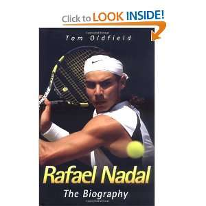 Rafael Nadal: The Biography (9781844547227): Tom Oldfield