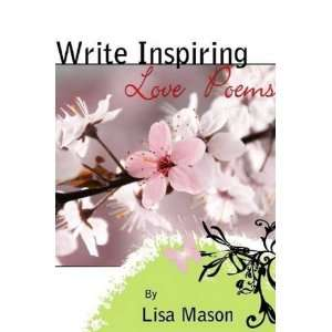 Write Inspiring Love Poems (9780557076147) Lisa Mason