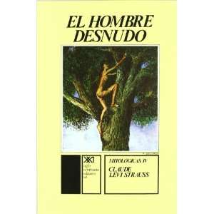 desnudo (Spanish Edition) (9789682307089): Claude Levi Strauss: Books