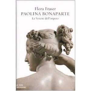 Bonaparte. La Venere dellimpero (9788804594765) Flora Fraser Books