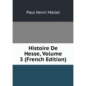 Histoire De Hesse, Volume 3 (French Edition): Paul Henri Mallet: Books