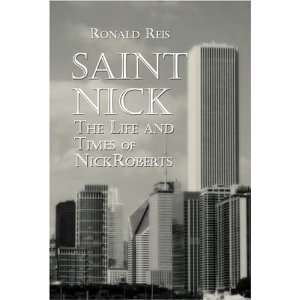 The Life and Times of Nick Roberts (9781424134120) Ronald Reis Books