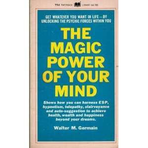 The Magic Power of Your Mind: Walter M. Germain: Books