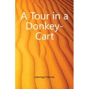 A Tour in a Donkey Cart: Jennings Frances: Books