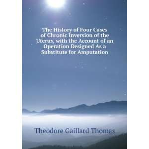 As a Substitute for Amputation Theodore Gaillard Thomas Books