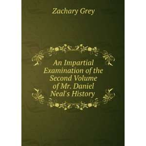 the Second Volume of Mr. Daniel Neals History . Zachary Grey Books