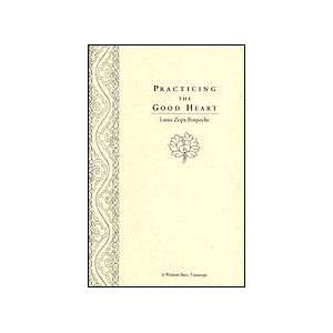 Practicing the Good Heart (9780861712427): Zopa Rinpoche