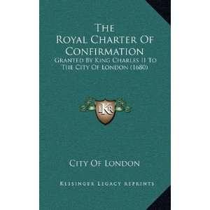 The Royal Charter Of Confirmation: Granted By King Charles