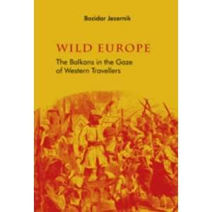 Wild Europe The Balkans Through the Gaze of Western