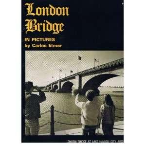London Bridge In Pictures: Carlos Elmer: Books