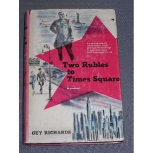 Two rubles to Times Square: Guy Richards: Books