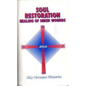 Soul Restoration: Healing of Inner Wounds: Aiko Hormann: Books