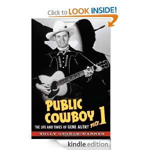 Public Cowboy No. 1 The Life and Times of Gene Autry Holly George