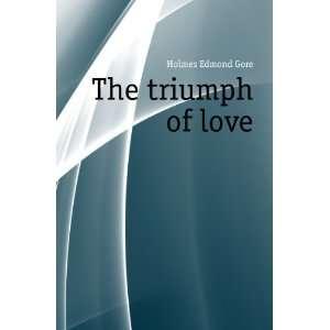 The triumph of love Holmes Edmond Gore Books