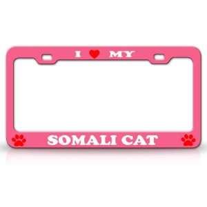 I LOVE MY SOMALI Cat Pet Animal High Quality STEEL /METAL