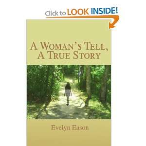 A Womans Tell, A True Story (9781462874866): Evelyn Eason: Books