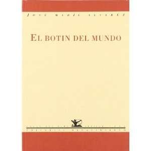 El botin del mundo (Spanish Edition) (9788486307844) Jose