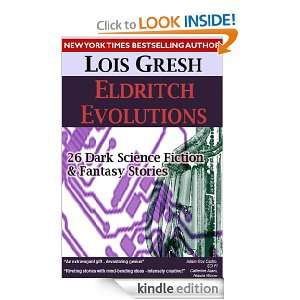 ELDRITCH EVOLUTIONS: 26 Dark Science Fiction & Fantasy Stories: Lois