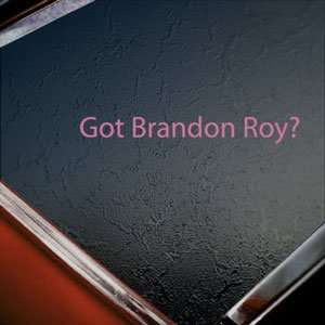 Got Brandon Roy? Pink Decal Portland Truck Window Pink