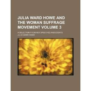 Julia Ward Howe and the woman suffrage movement Volume 3