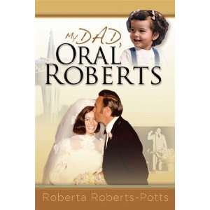 My Dad, Oral Roberts [Hardcover] Roberta Roberts Potts Books