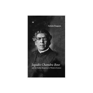 Jagadis Chandra Bose: And the Indian Response to Western