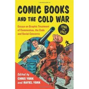 Comic Books and the Cold War, 1946 1962: Essays on Graphic