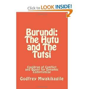 Burundi The Hutu and The Tutsi Cauldron of Conflict and