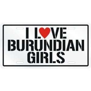 NEW  I LOVE BURUNDIAN GIRLS  BURUNDILICENSE PLATE SIGN
