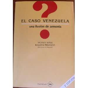El caso Venezuela: una ilusión de armonia: Moises Naim