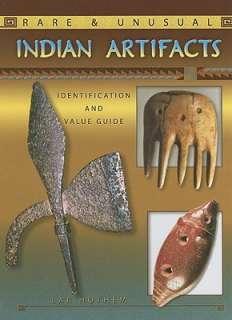 Rare & Unusual Indian Artifacts by Lar Hothem   Reviews, Description