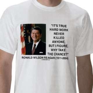 Ronald Reagan True Hard Work Never Killed Anyone Shirt from Zazzle