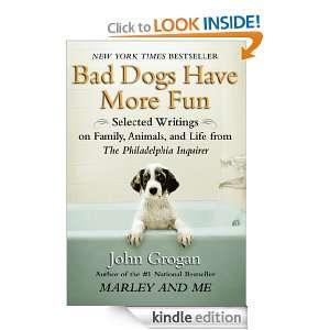 Bad Dogs Have More Fun John Grogan  Kindle Store
